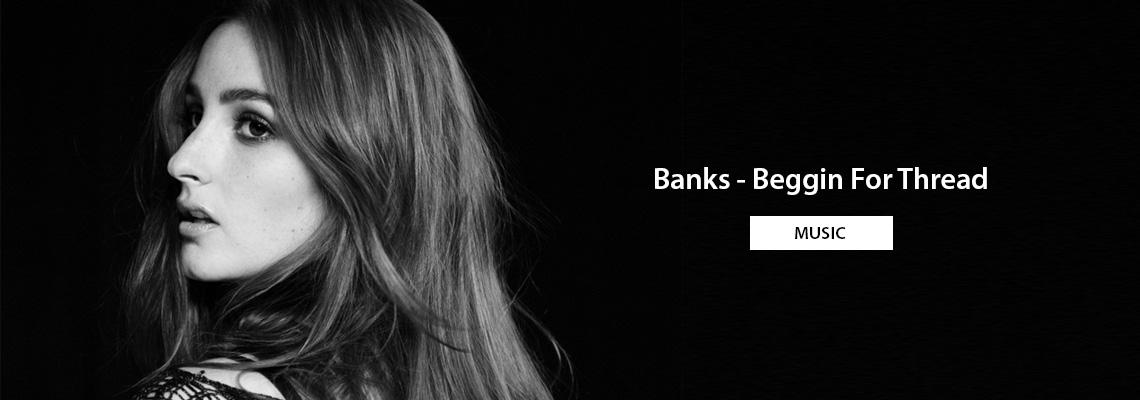 banks-beggin-for-thread2